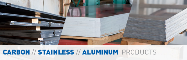 Carbon Steel, Stainless Steel, and Aluminum Products